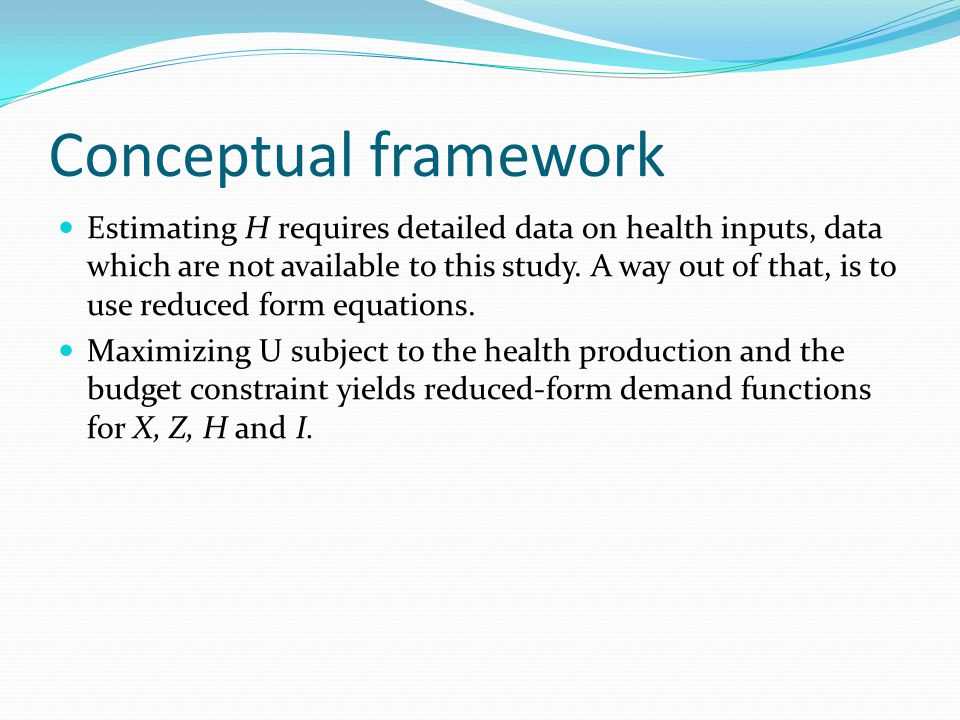 Conceptual framework Estimating H requires detailed data on health inputs, data which are not available to this study.