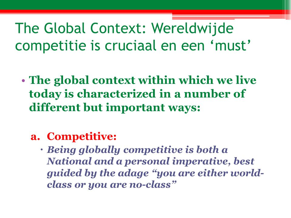 The Global Context: Wereldwijde competitie is cruciaal en een must The global context within which we live today is characterized in a number of diffe
