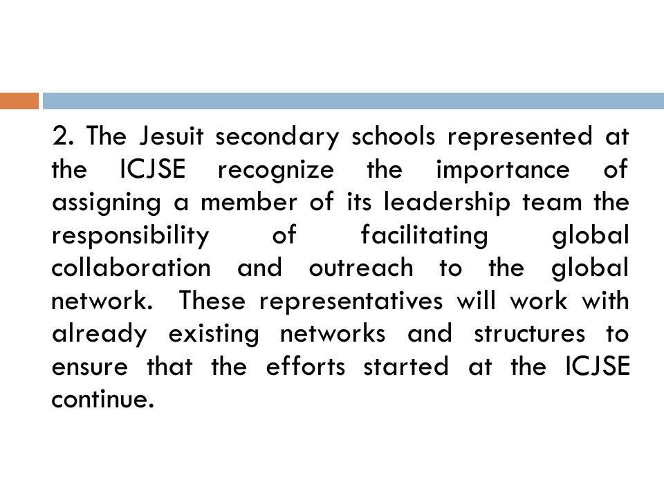 2. The Jesuit secondary schools represented at the ICJSE recognize the importance of assigning a member of its leadership team the responsibility of f