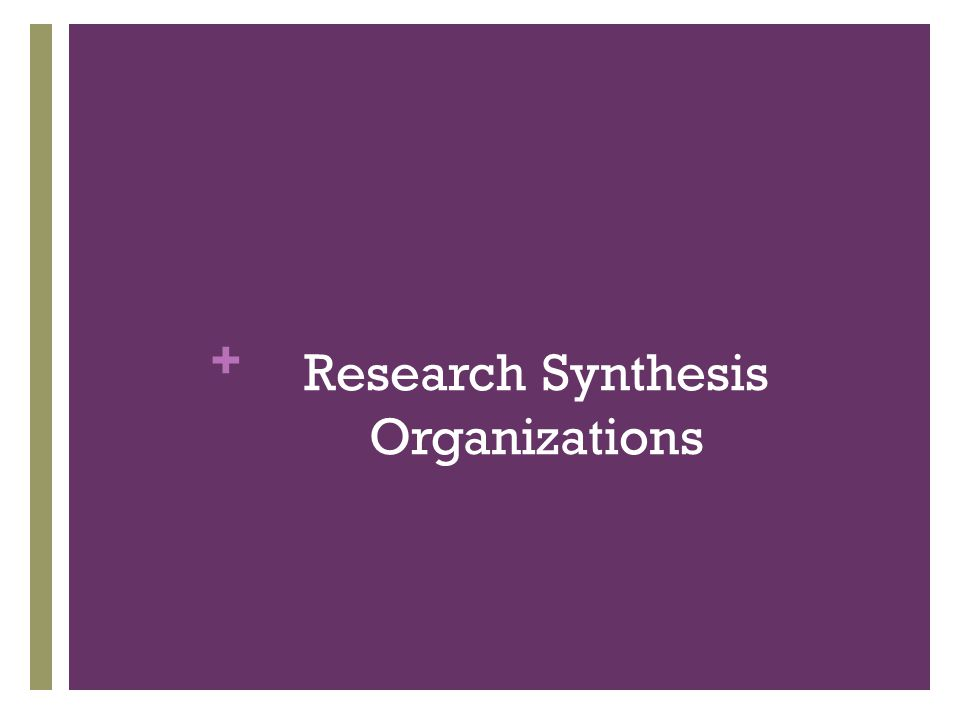 + Research Synthesis Organizations