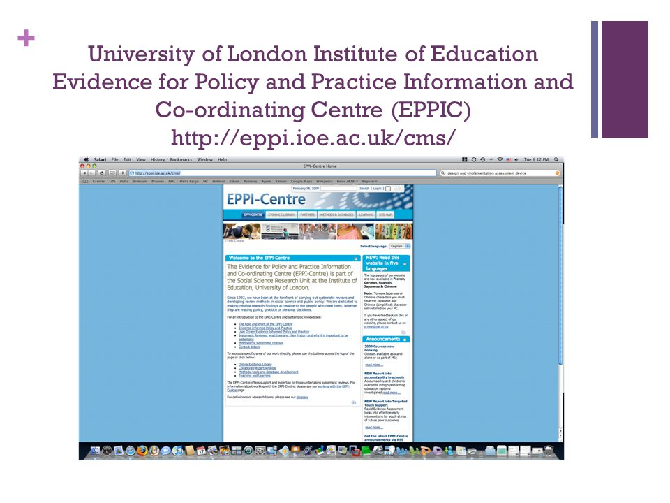 + University of London Institute of Education Evidence for Policy and Practice Information and Co-ordinating Centre (EPPIC) http://eppi.ioe.ac.uk/cms/