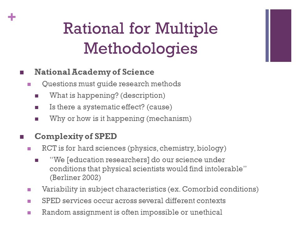 + Rational for Multiple Methodologies National Academy of Science Questions must guide research methods What is happening? (description) Is there a sy