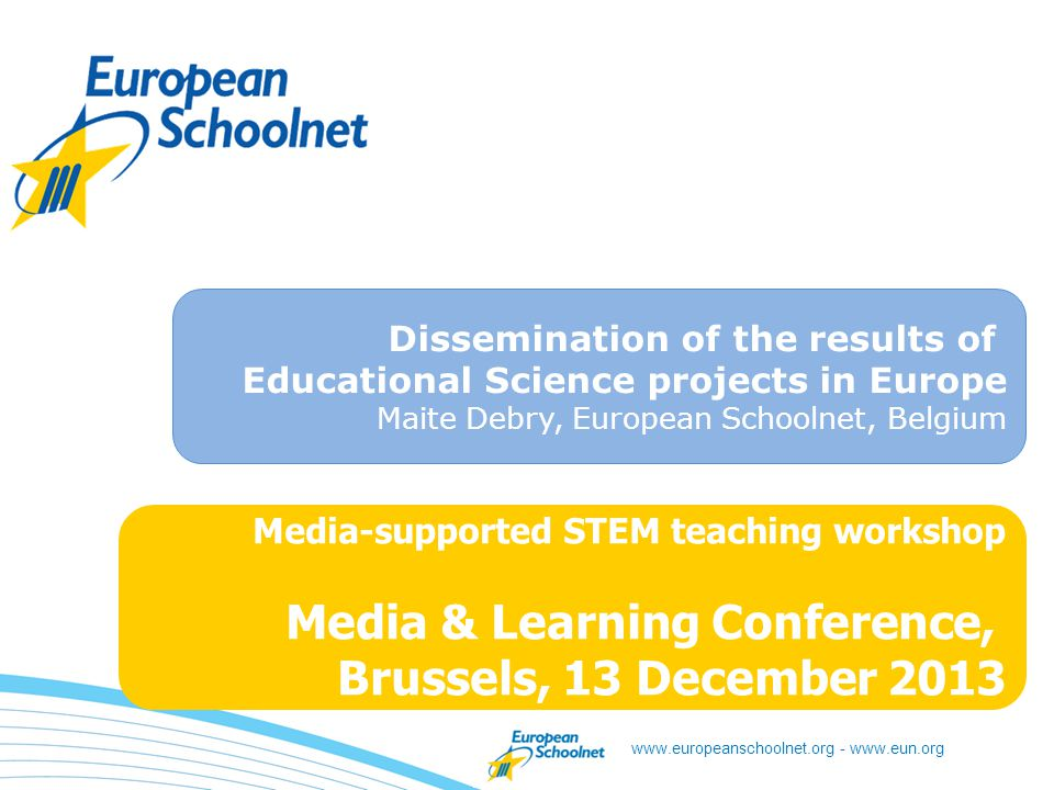 www.europeanschoolnet.org - www.eun.org European Schoolnet (EUN) Promoting the use of ICT and digital technologies in the classroom Promoting the European dimension in schools Improving the quality of education in Europe Network of 30 Ministries of Education in Europe Three areas of interest: services to schools, research and innovation, sharing of learning resources