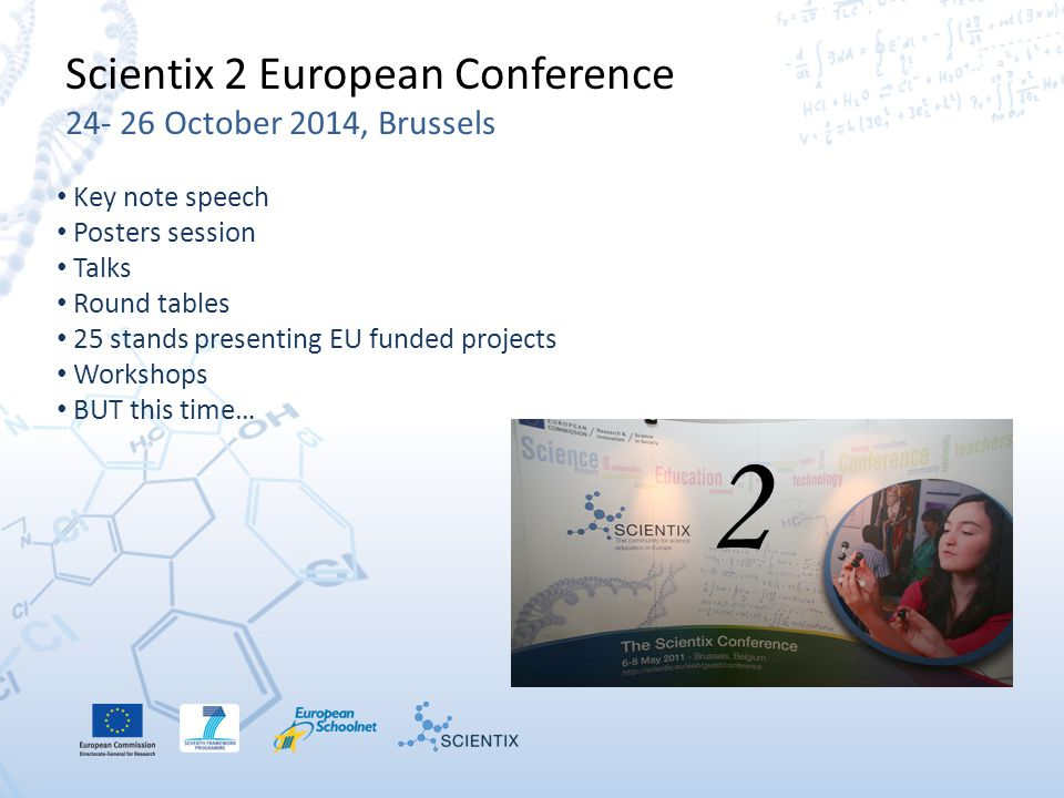 Scientix 2 European Conference 24- 26 October 2014, Brussels Key note speech Posters session Talks Round tables 25 stands presenting EU funded projects Workshops BUT this time… 2
