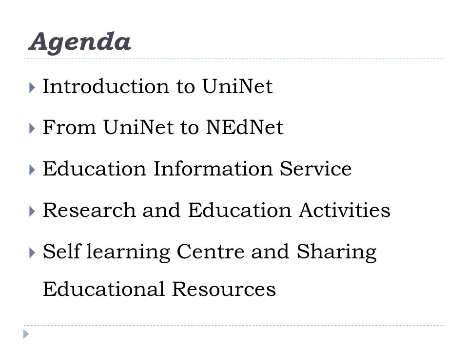 Agenda Introduction to UniNet From UniNet to NEdNet Education Information Service Research and Education Activities Self learning Centre and Sharing Educational Resources