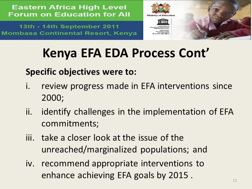 Kenya EFA EDA Process Cont Specific objectives were to: i.review progress made in EFA interventions since 2000; ii.identify challenges in the implemen