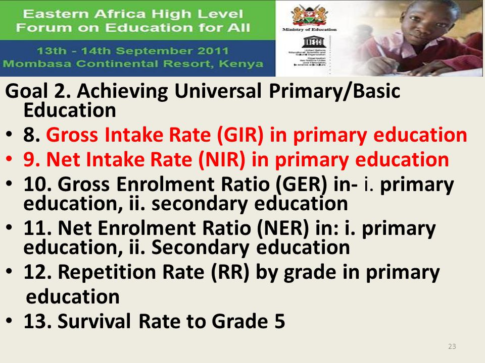 Goal 2. Achieving Universal Primary/Basic Education 8. Gross Intake Rate (GIR) in primary education 9. Net Intake Rate (NIR) in primary education 10.