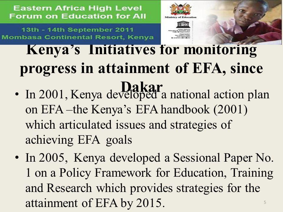 Kenyas Initiatives for monitoring progress in attainment of EFA, since Dakar In 2001, Kenya developed a national action plan on EFA –the Kenyas EFA ha