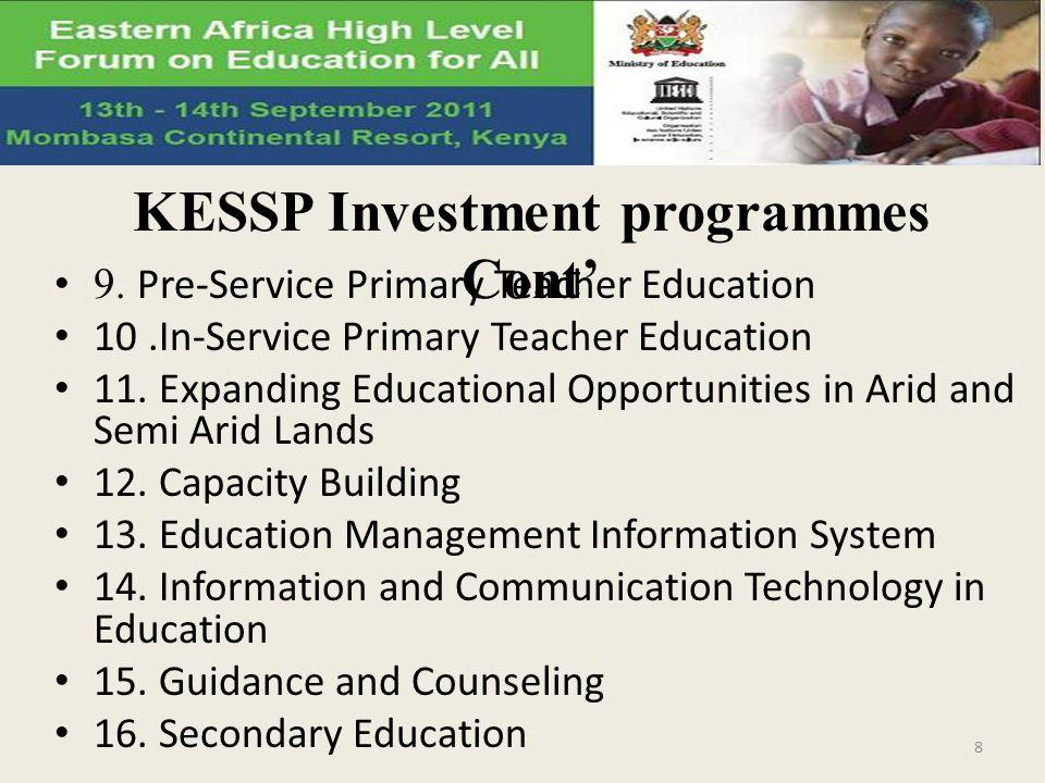 KESSP Investment programmes Cont 9. Pre-Service Primary Teacher Education 10.In-Service Primary Teacher Education 11. Expanding Educational Opportunit
