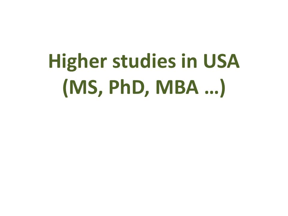 Higher studies in USA (MS, PhD, MBA …)