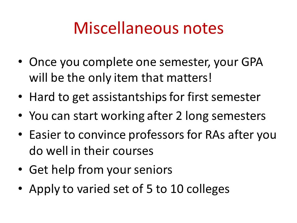 Miscellaneous notes Once you complete one semester, your GPA will be the only item that matters.