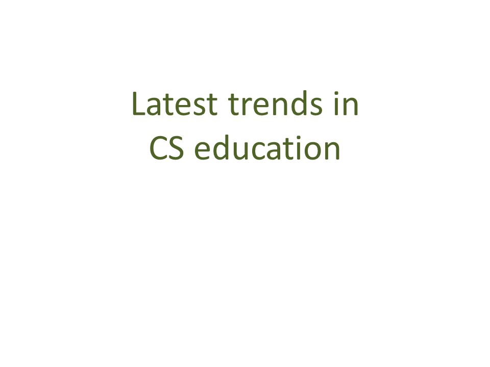 Latest trends in CS education