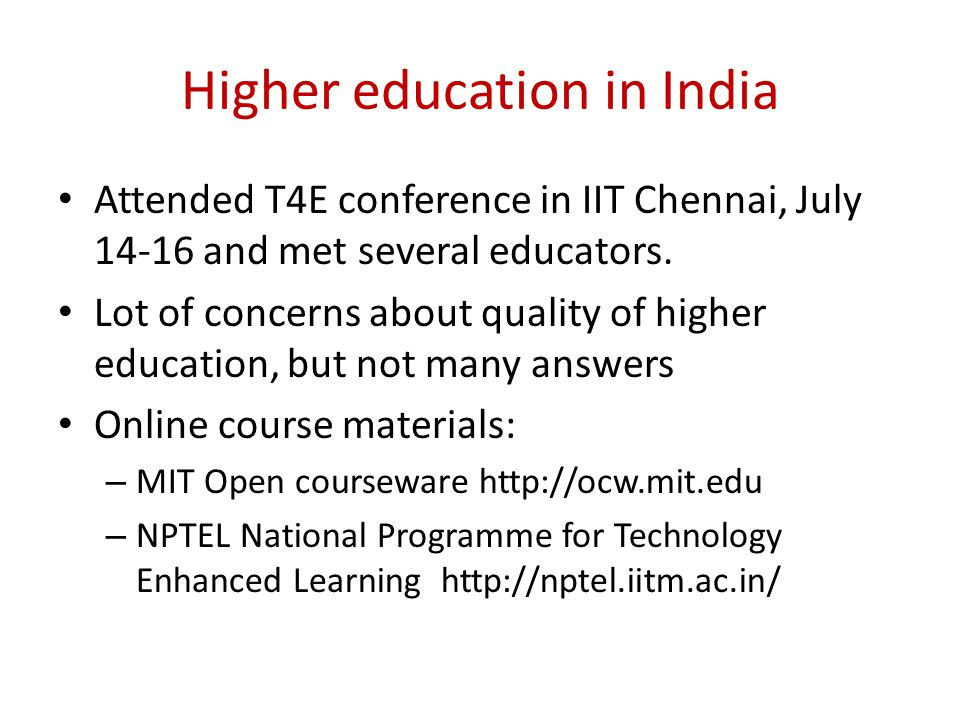 Higher education in India Attended T4E conference in IIT Chennai, July 14-16 and met several educators.