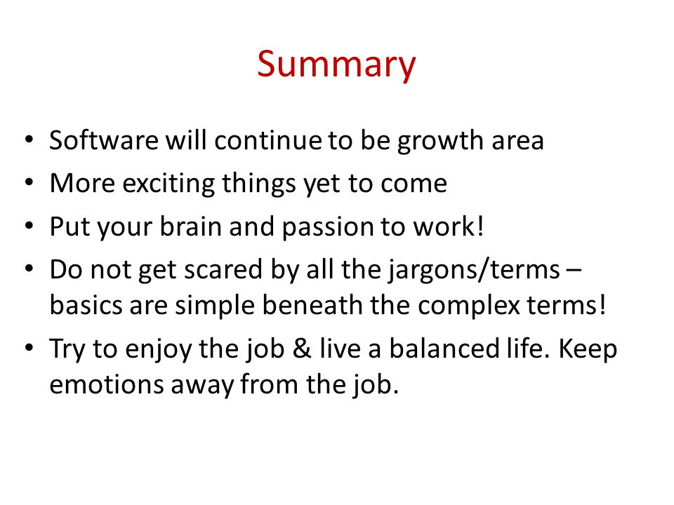 Summary Software will continue to be growth area More exciting things yet to come Put your brain and passion to work.