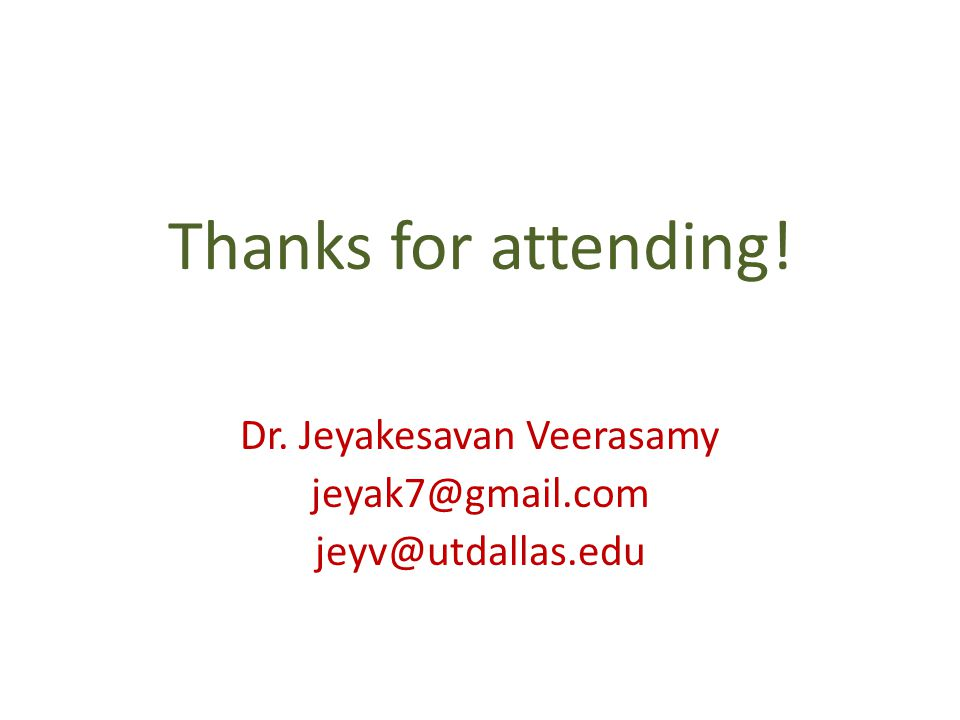 Thanks for attending! Dr. Jeyakesavan Veerasamy jeyak7@gmail.com jeyv@utdallas.edu
