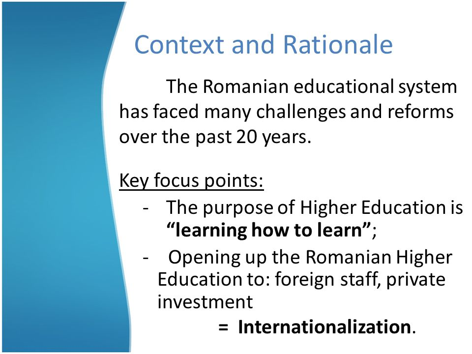 Context and Rationale The Romanian educational system has faced many challenges and reforms over the past 20 years.