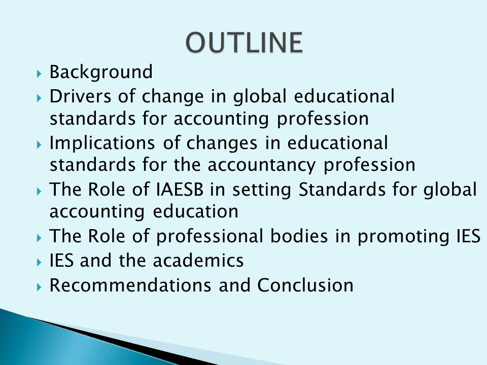 Background Drivers of change in global educational standards for accounting profession Implications of changes in educational standards for the accoun