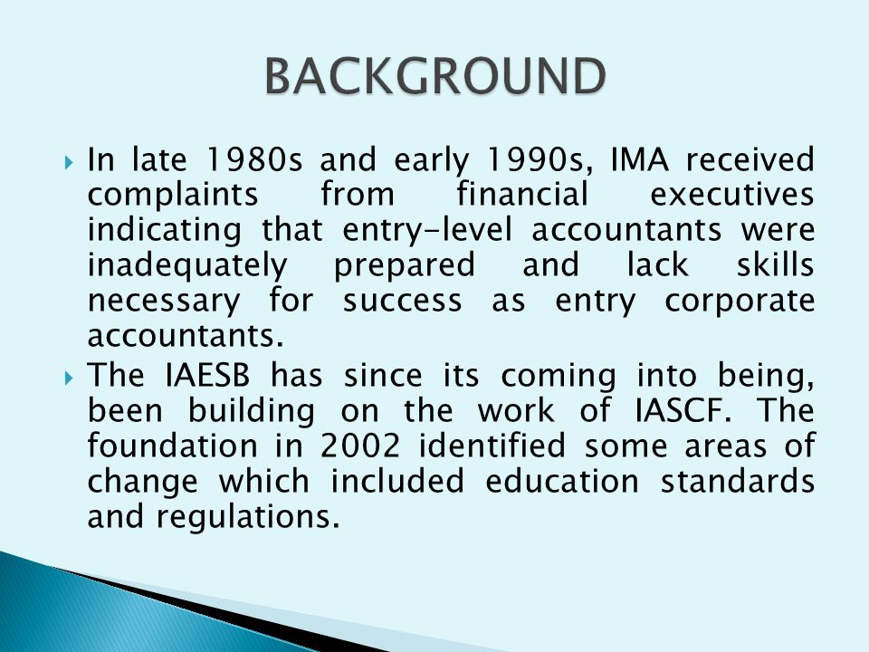 In late 1980s and early 1990s, IMA received complaints from financial executives indicating that entry-level accountants were inadequately prepared an