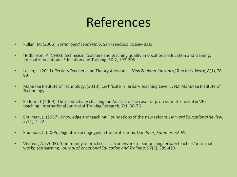 References Fullan, M. (2006). Turnaround Leadership. San Francisco: Jossey-Bass Hodkinson, P. (1998). Technicism, teachers and teaching quality in voc