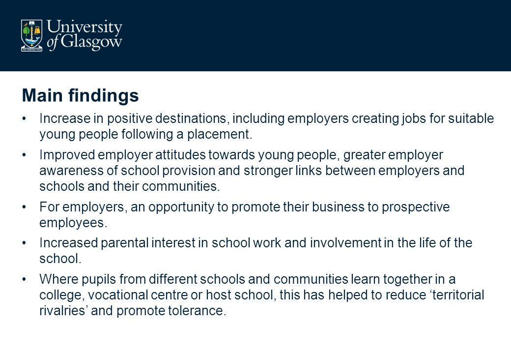 Main findings Increase in positive destinations, including employers creating jobs for suitable young people following a placement. Improved employer