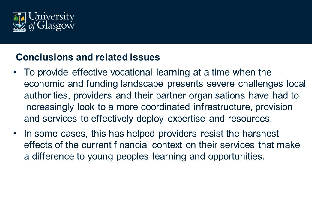 Conclusions and related issues To provide effective vocational learning at a time when the economic and funding landscape presents severe challenges l