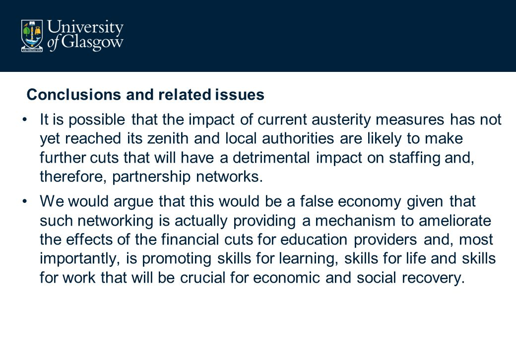 Conclusions and related issues It is possible that the impact of current austerity measures has not yet reached its zenith and local authorities are l