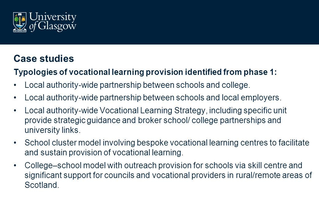 Case studies Typologies of vocational learning provision identified from phase 1: Local authority-wide partnership between schools and college. Local