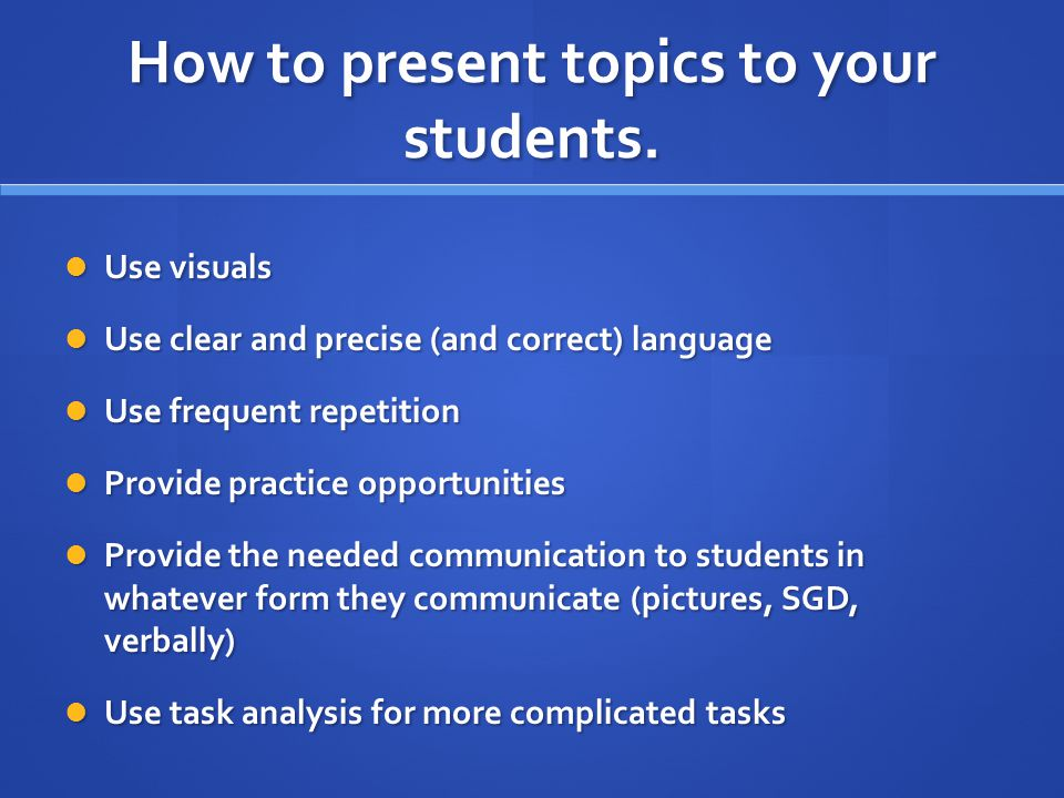 How to present topics to your students.