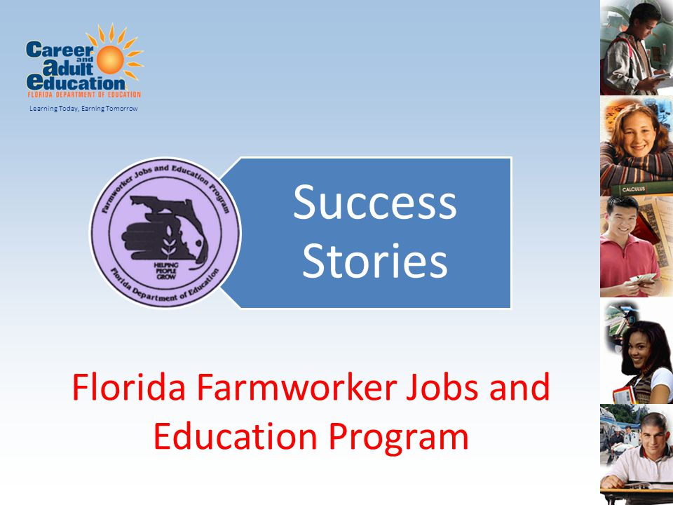 Learning Today, Earning Tomorrow Florida Farmworker Jobs and Education Program Success Stories
