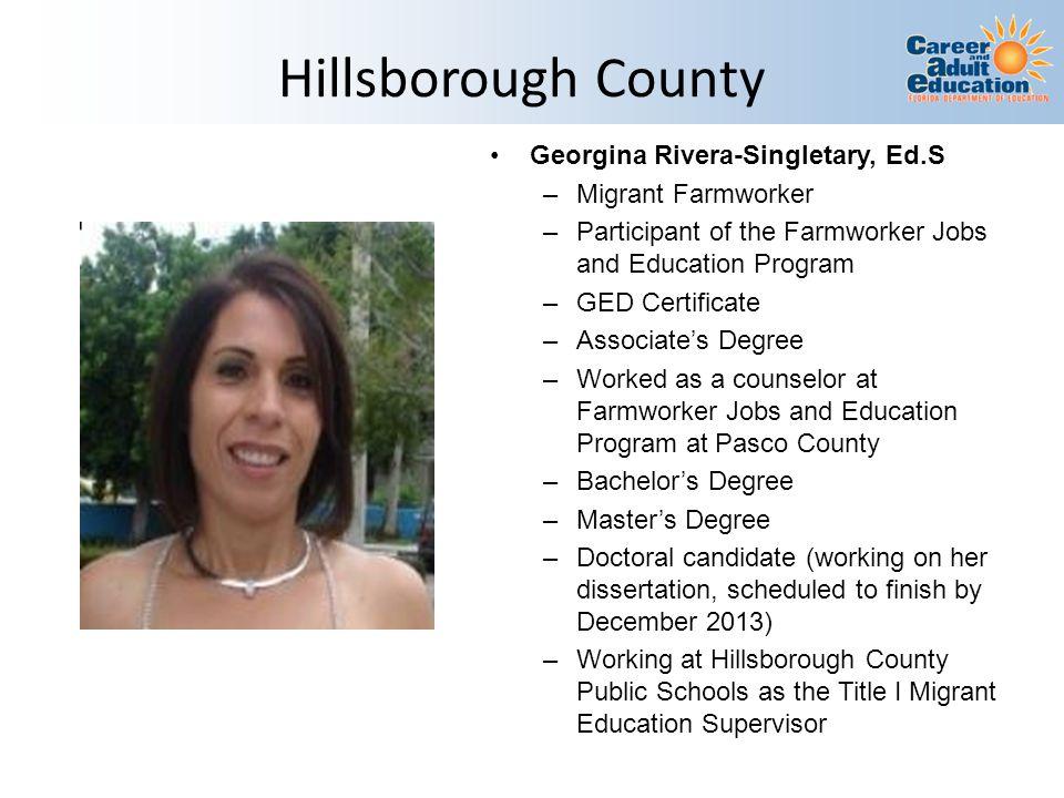 Hillsborough County Georgina Rivera-Singletary, Ed.S –Migrant Farmworker –Participant of the Farmworker Jobs and Education Program –GED Certificate –A