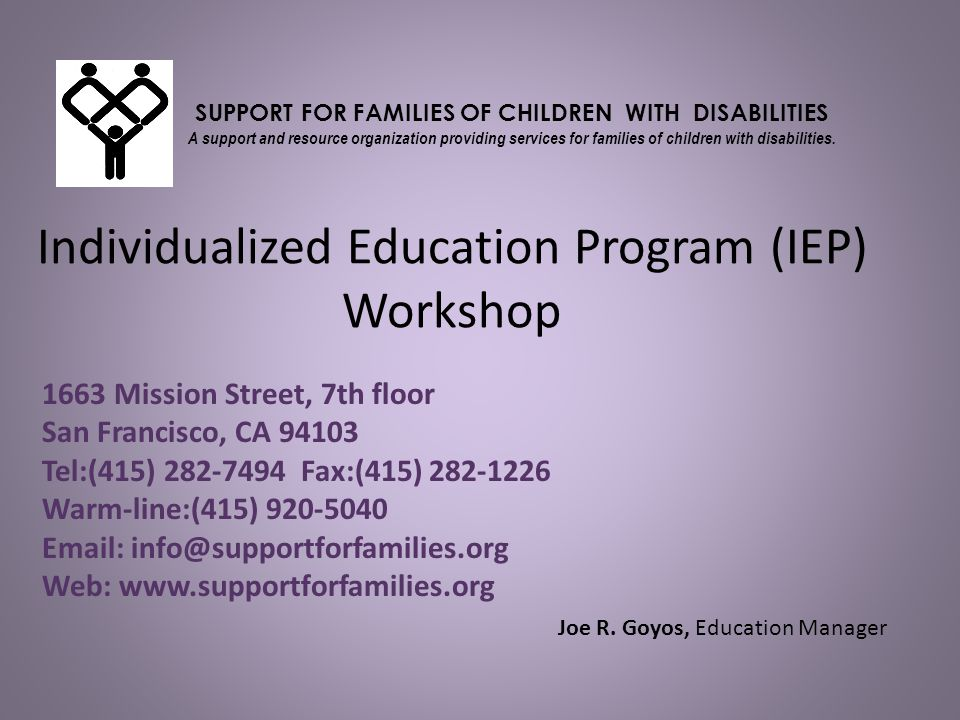 Acknowledgements Support for Families would like to acknowledge the following resources used in this training: Special Education Rights and Responsibilities, Community Alliance for Special Education (CASE) and Protection and Advocacy, Inc.