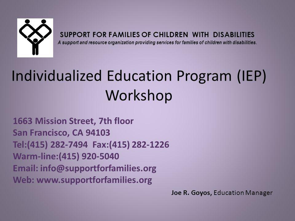 Individualized Education Program (IEP) Workshop 1663 Mission Street, 7th floor San Francisco, CA 94103 Tel:(415) 282-7494 Fax:(415) 282-1226 Warm-line