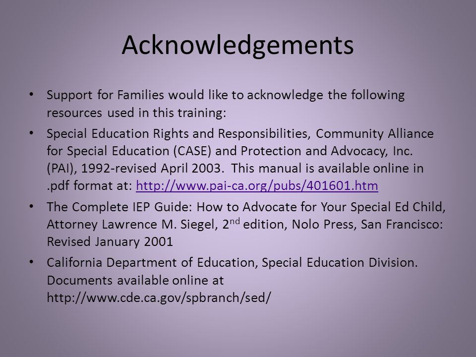Acknowledgements Support for Families would like to acknowledge the following resources used in this training: Special Education Rights and Responsibi