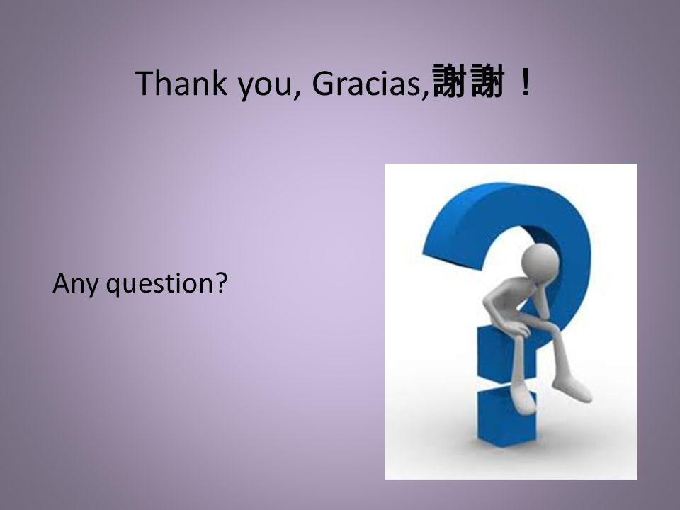 Thank you, Gracias, Any question?