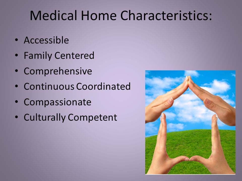 Medical Home Characteristics: Accessible Family Centered Comprehensive Continuous Coordinated Compassionate Culturally Competent