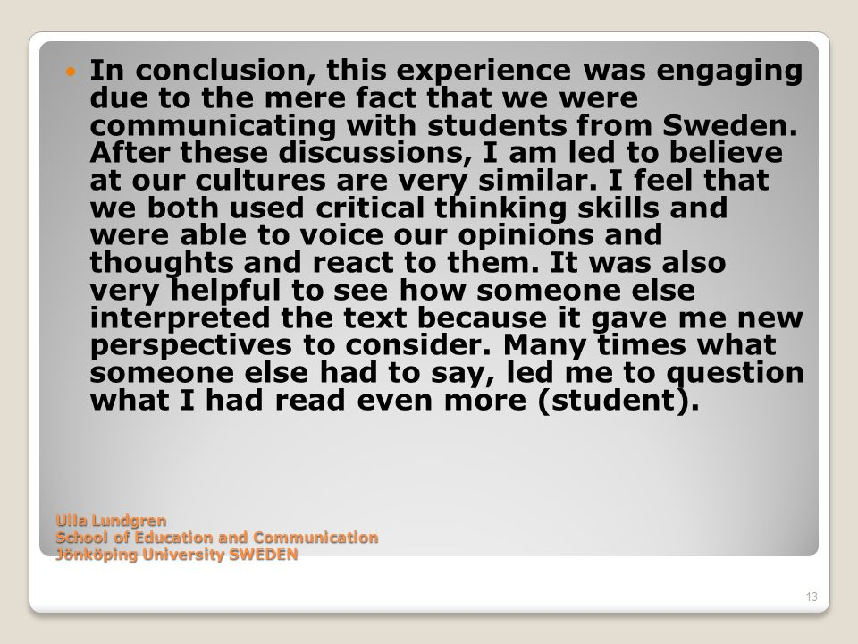 Ulla Lundgren School of Education and Communication Jönköping University SWEDEN In conclusion, this experience was engaging due to the mere fact that