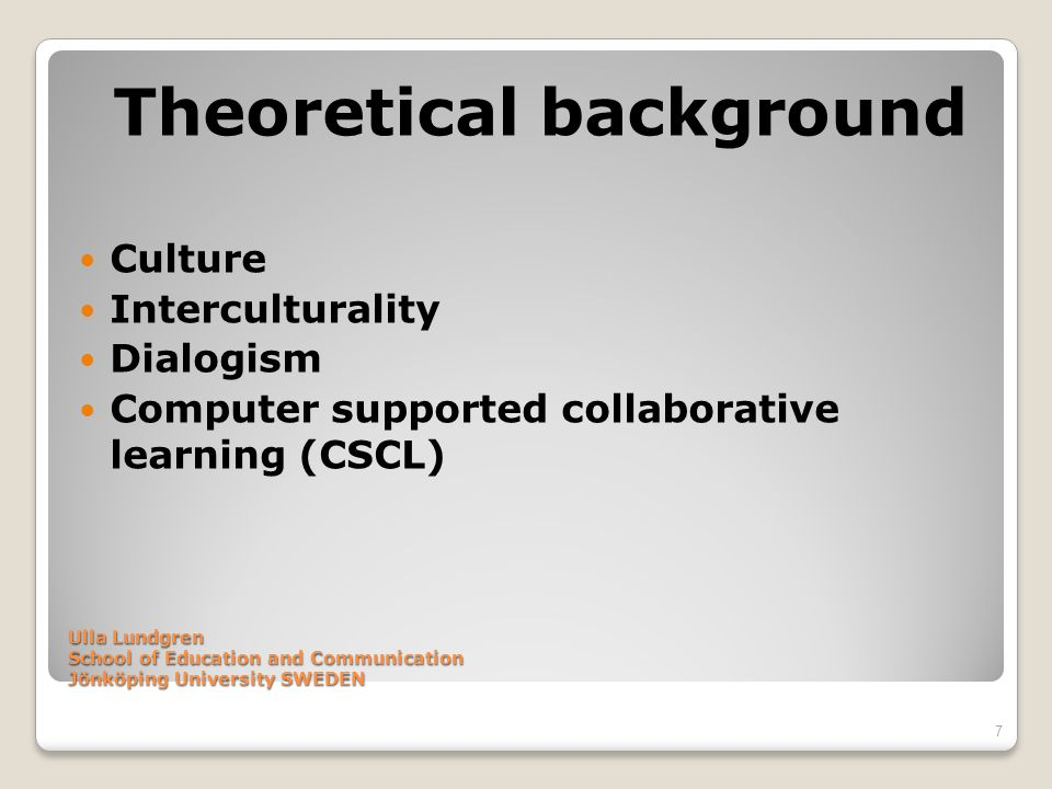 Ulla Lundgren School of Education and Communication Jönköping University SWEDEN Theoretical background Culture Interculturality Dialogism Computer sup