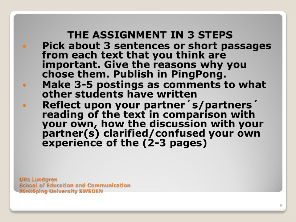 Ulla Lundgren School of Education and Communication Jönköping University SWEDEN THE ASSIGNMENT IN 3 STEPS Pick about 3 sentences or short passages fro