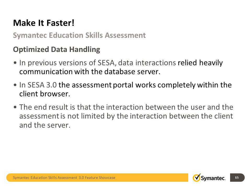 Optimized Data Handling In previous versions of SESA, data interactions relied heavily communication with the database server. In SESA 3.0 the assessm