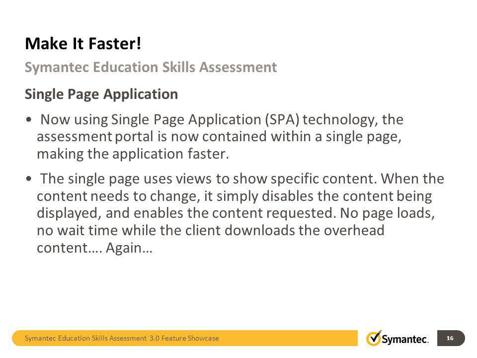 Single Page Application Now using Single Page Application (SPA) technology, the assessment portal is now contained within a single page, making the application faster.