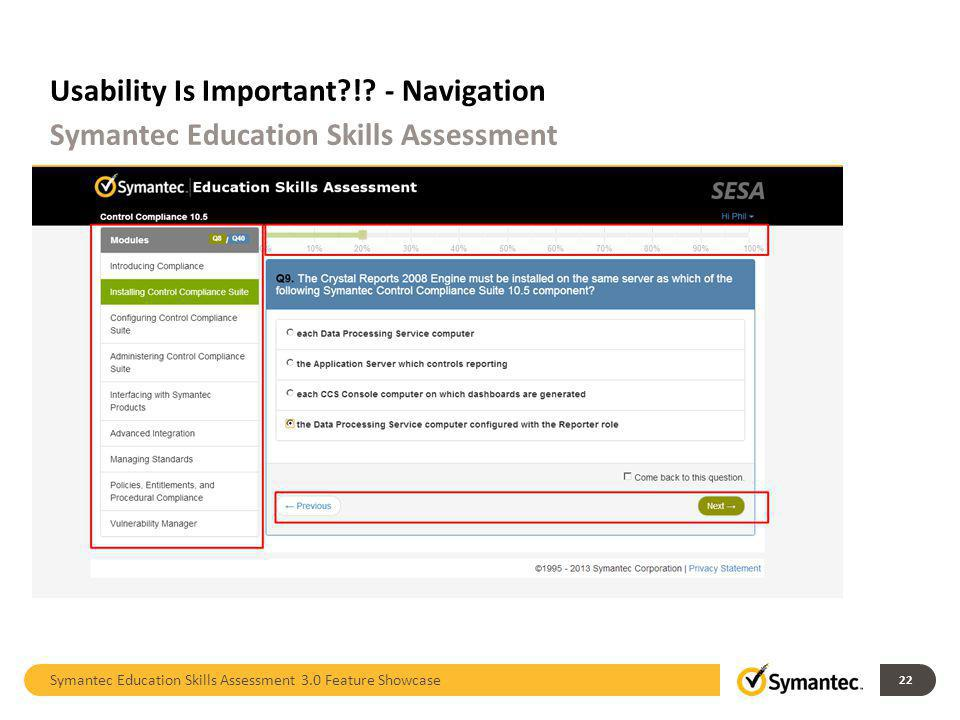 Usability Is Important?!? - Navigation Symantec Education Skills Assessment 3.0 Feature Showcase 22 Symantec Education Skills Assessment