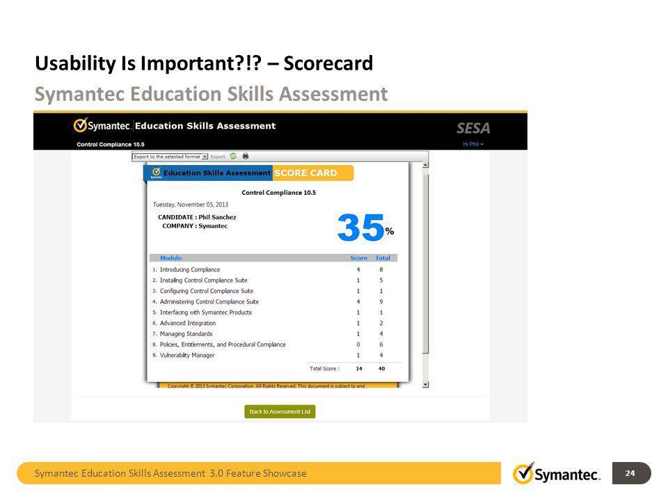 Usability Is Important?!? – Scorecard Symantec Education Skills Assessment 3.0 Feature Showcase 24 Symantec Education Skills Assessment