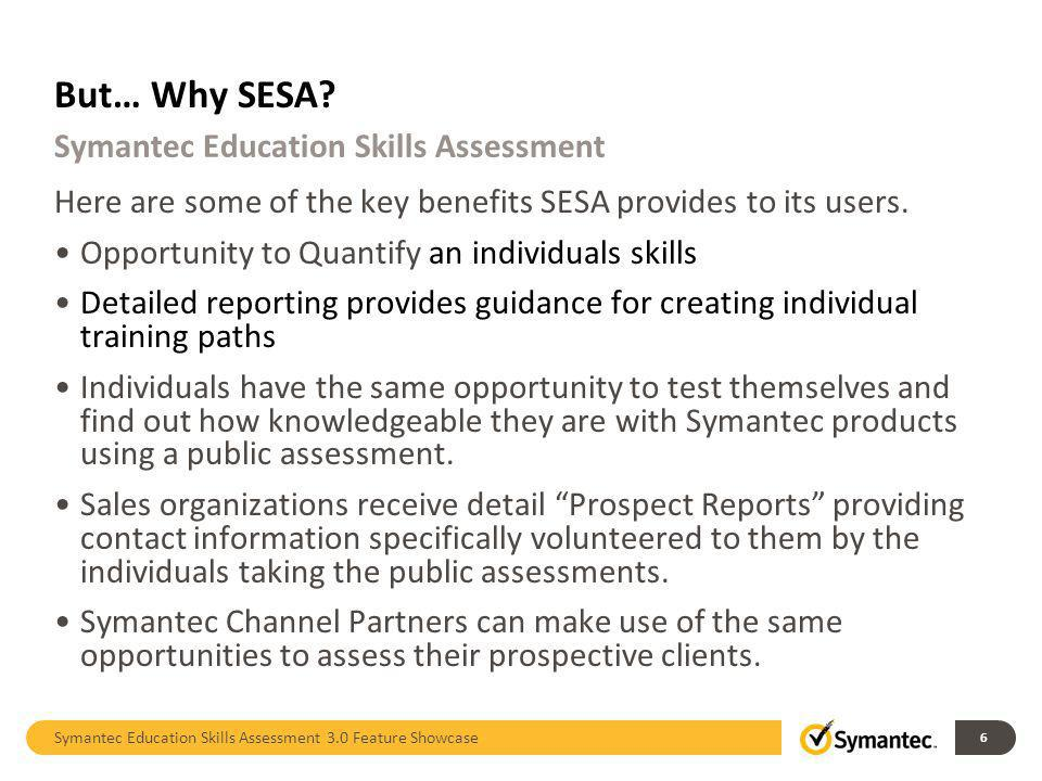But… Why SESA? Here are some of the key benefits SESA provides to its users. Opportunity to Quantify an individuals skills Detailed reporting provides