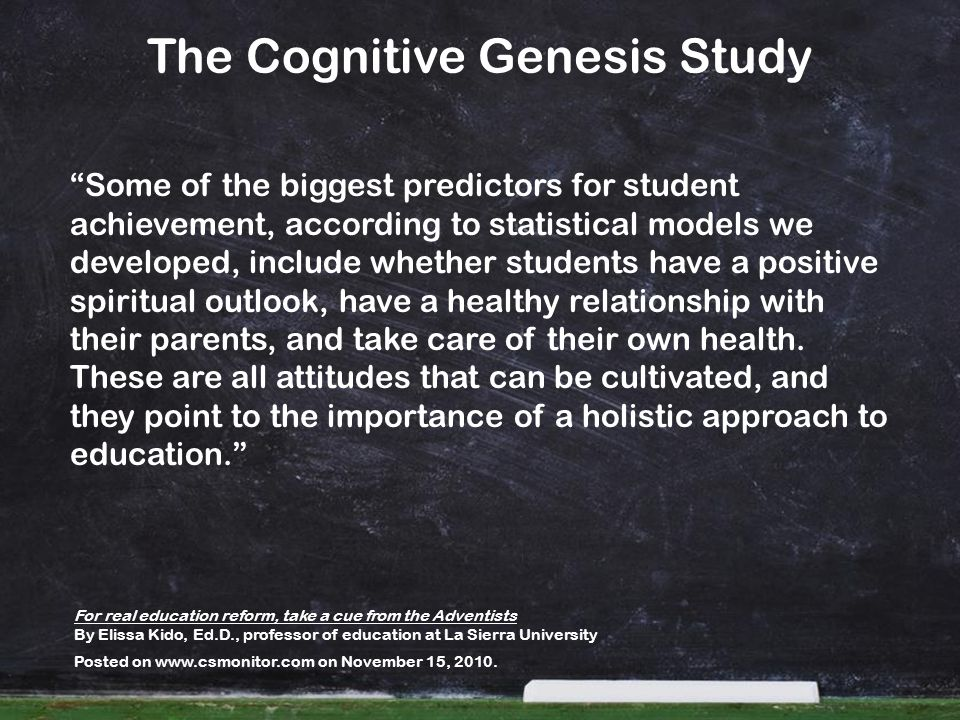 The Cognitive Genesis Study Some of the biggest predictors for student achievement, according to statistical models we developed, include whether stud