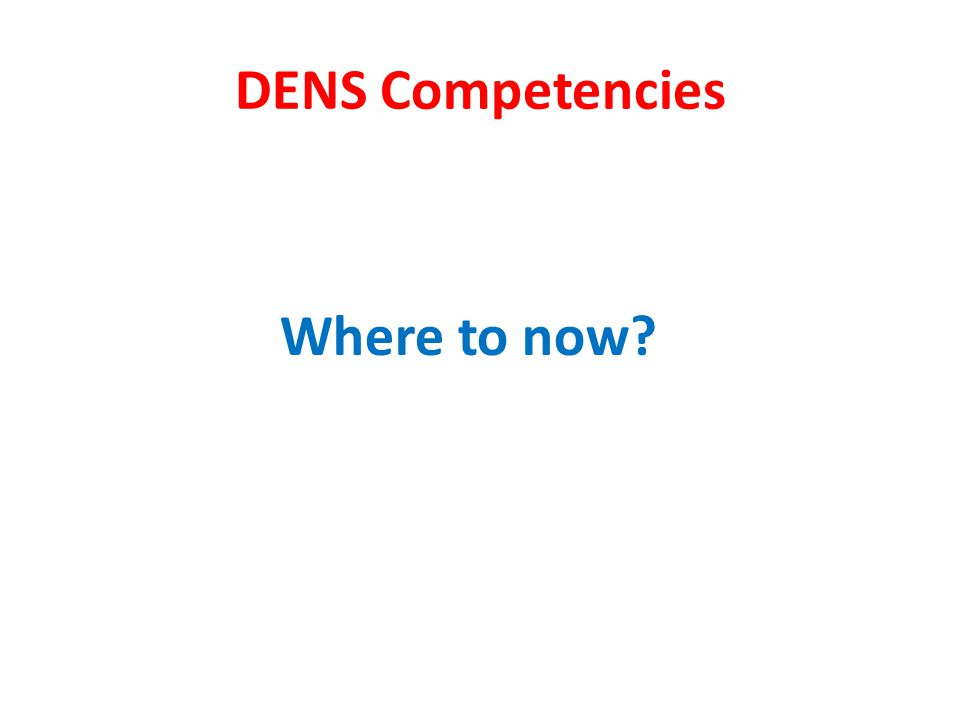 DENS Competencies Where to now