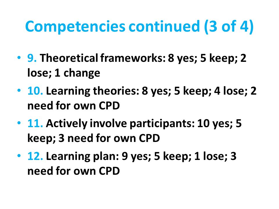Competencies continued (4 of 4) 13.Family/support: 9 yes; 4 keep; 2 lose; 1 need for own CPD 14.
