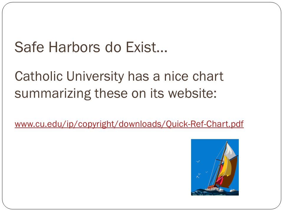 Safe Harbors do Exist… Catholic University has a nice chart summarizing these on its website: