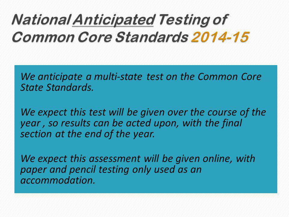 We anticipate a multi-state test on the Common Core State Standards.