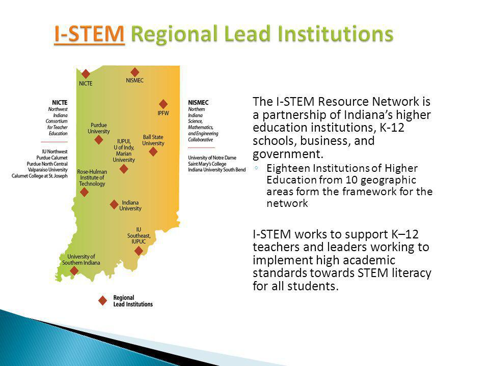 The I-STEM Resource Network is a partnership of Indianas higher education institutions, K-12 schools, business, and government.