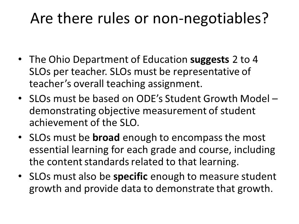 Are there rules or non-negotiables? The Ohio Department of Education suggests 2 to 4 SLOs per teacher. SLOs must be representative of teachers overall